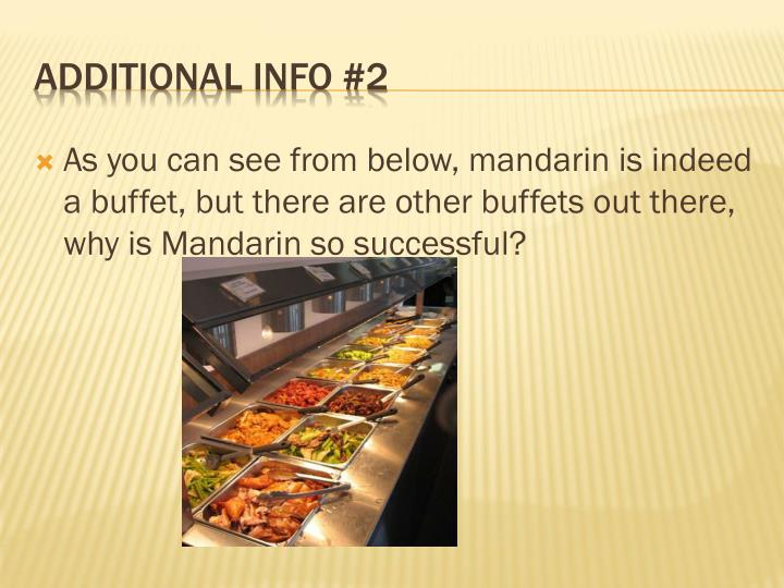 As you can see from below, mandarin is indeed a buffet, but there are other buffets out there, why is Mandarin so successful?