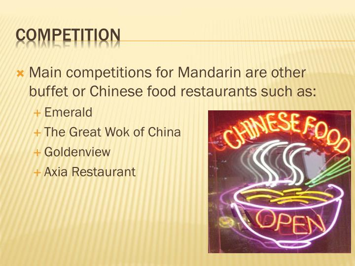 Main competitions for Mandarin are other buffet or Chinese food restaurants such as: