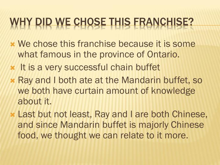 We chose this franchise because it is some what famous in the province of Ontario.