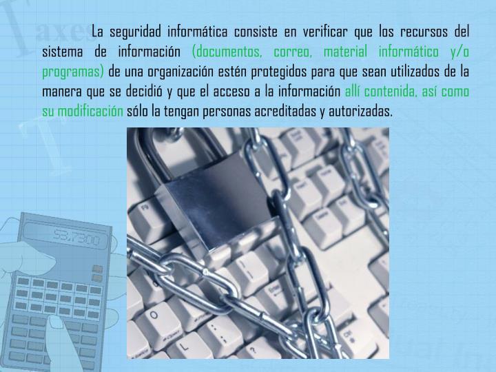 La seguridad informática consiste en verificar que los recursos del sistema de información