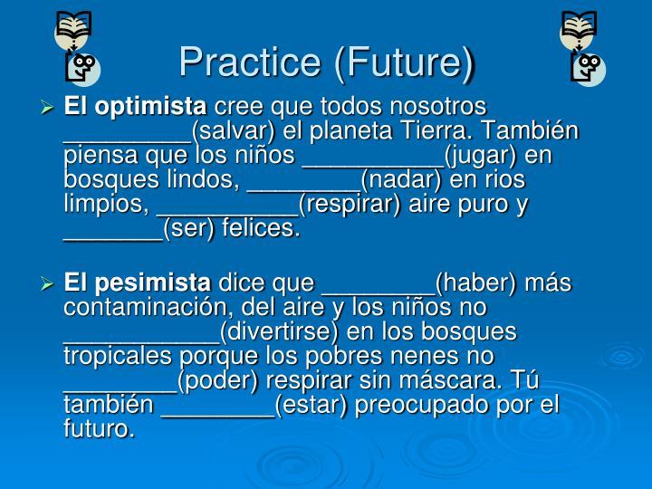 Practice (Future)