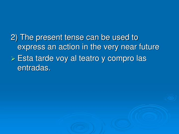 2) The present tense can be used to express an action in the very near future