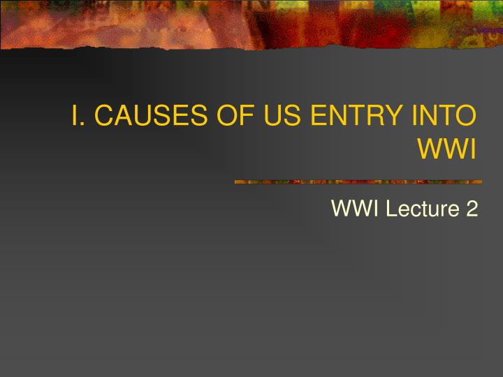 I causes of us entry into wwi