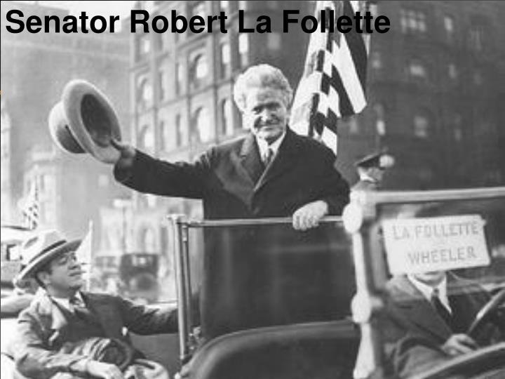 Senator Robert La Follette