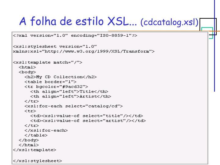 A folha de estilo XSL...