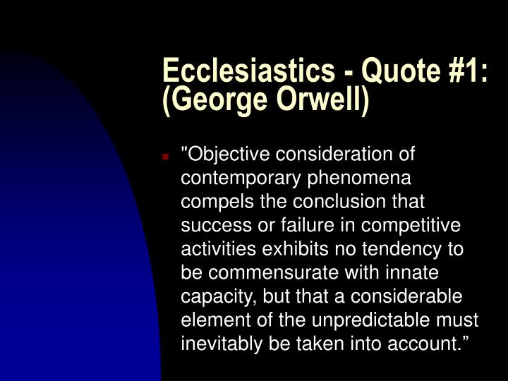 Ecclesiastics - Quote #1: (George Orwell)