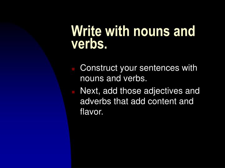 Write with nouns and verbs.