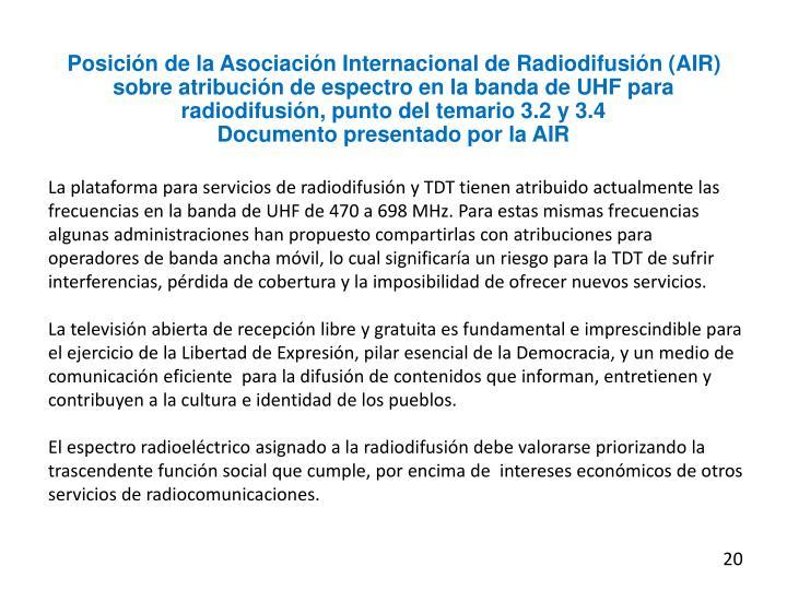 Posición de la Asociación Internacional de Radiodifusión (AIR) sobre atribución de espectro en la banda de UHF para radiodifusión, punto del temario 3.2 y 3.4