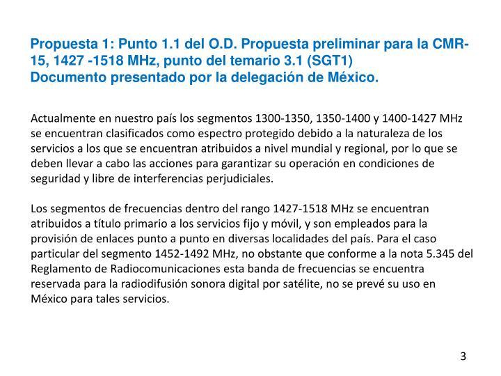 Propuesta 1: Punto 1.1 del O.D. Propuesta preliminar para la CMR-15, 1427 -1518 MHz, punto del temario 3.1 (SGT1)