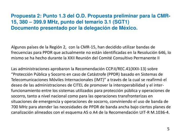 Propuesta 2: Punto 1.3 del O.D. Propuesta preliminar para la CMR-15, 380 – 399.9 MHz, punto del temario 3.1 (SGT1)