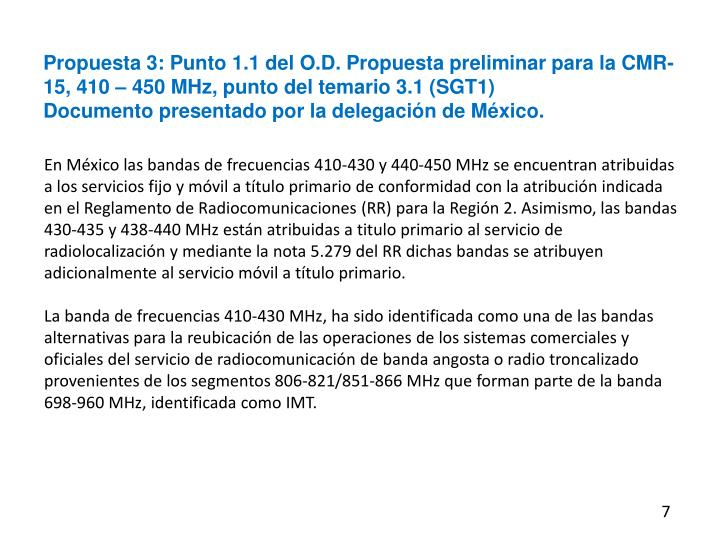 Propuesta 3: Punto 1.1 del O.D. Propuesta preliminar para la CMR-15, 410 – 450 MHz, punto del temario 3.1 (SGT1)