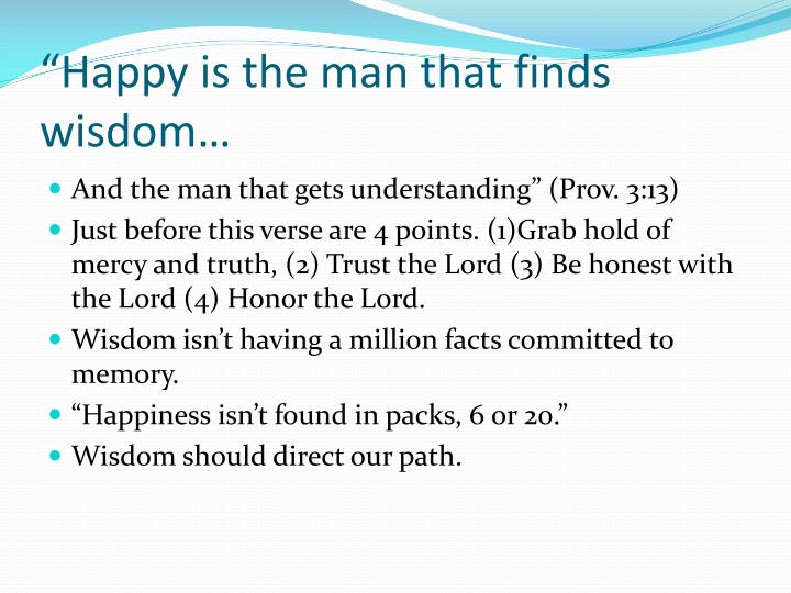 """Happy is the man that finds wisdom…"