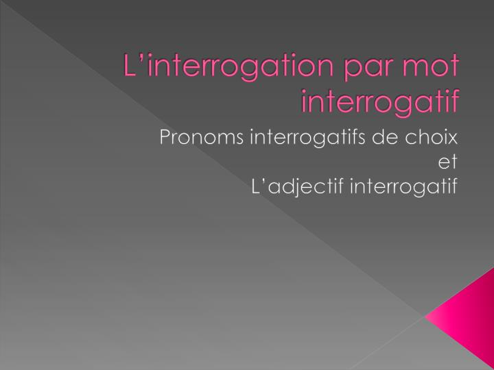 L interrogation par mot interrogatif