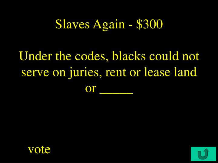 Slaves Again - $300