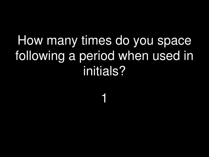 How many times do you space following a period when used in initials?