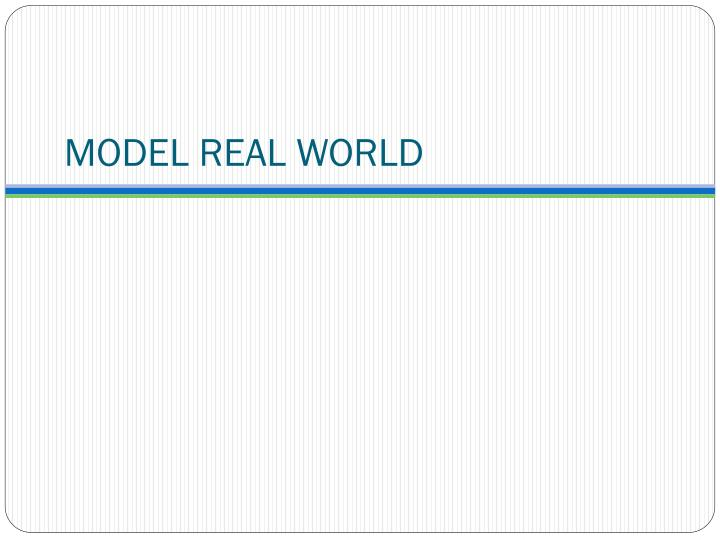 MODEL REAL WORLD