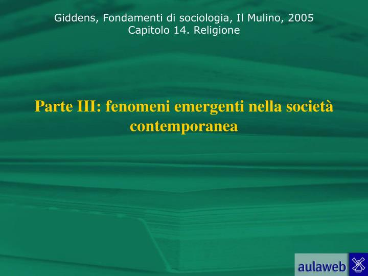 Parte III: fenomeni emergenti nella società contemporanea