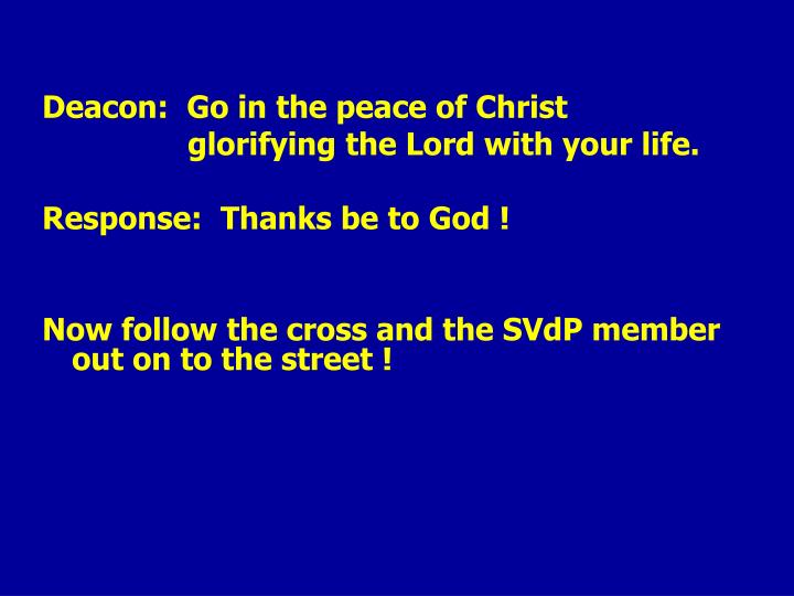 Deacon:  Go in the peace of Christ
