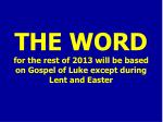 the word for the rest of 2013 will be based on gospel of luke except during lent and easter