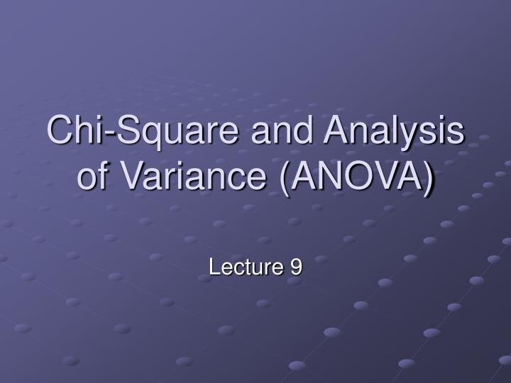 Chi square and analysis of variance anova