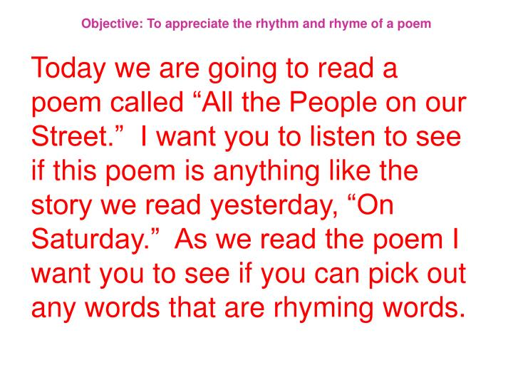 Objective: To appreciate the rhythm and rhyme of a poem