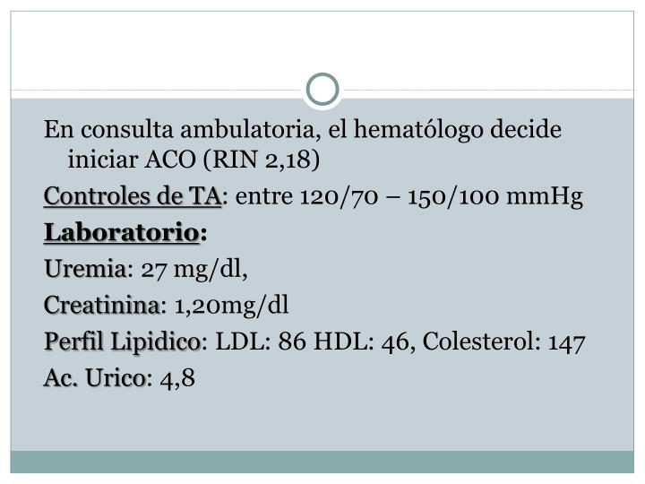 En consulta ambulatoria, el hematólogo decide iniciar ACO (RIN 2,18)