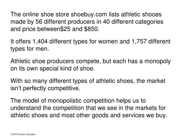 The online shoe store shoebuy.com lists athletic shooes made by 56 different producers in 40 different categories and price between$25 and $850.