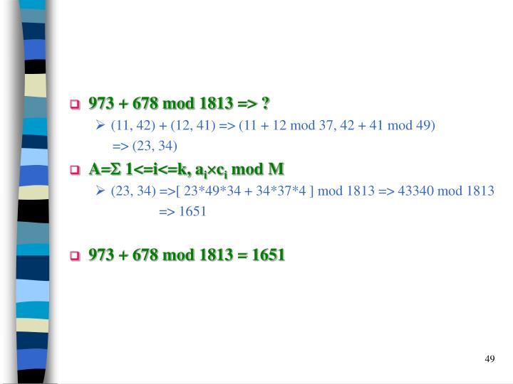 973 + 678 mod 1813 => ?