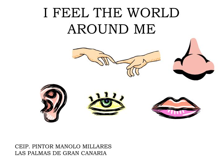 I feel the world around me