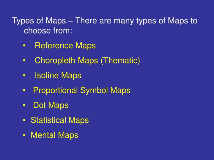 Types of Maps – There are many types of Maps to choose from: