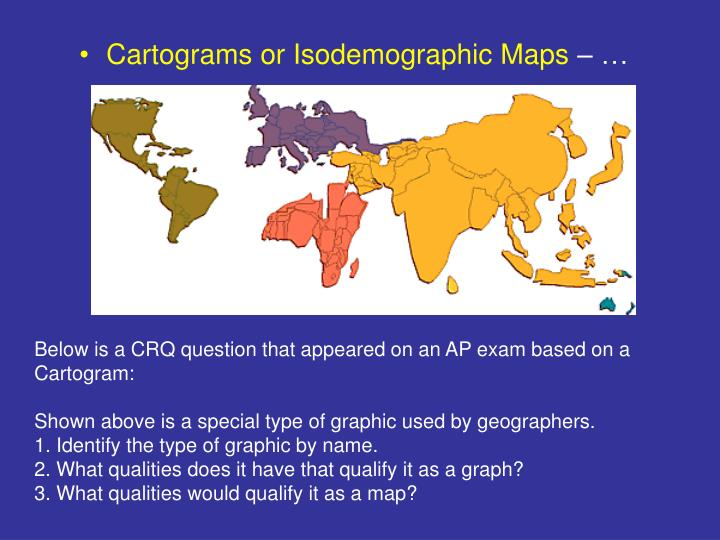 Cartograms or Isodemographic Maps