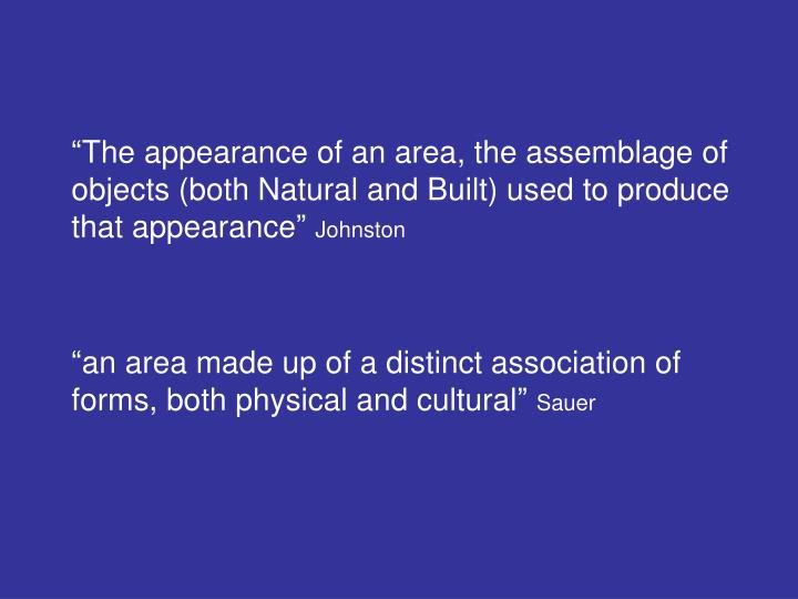 """The appearance of an area, the assemblage of objects (both Natural and Built) used to produce that appearance"""