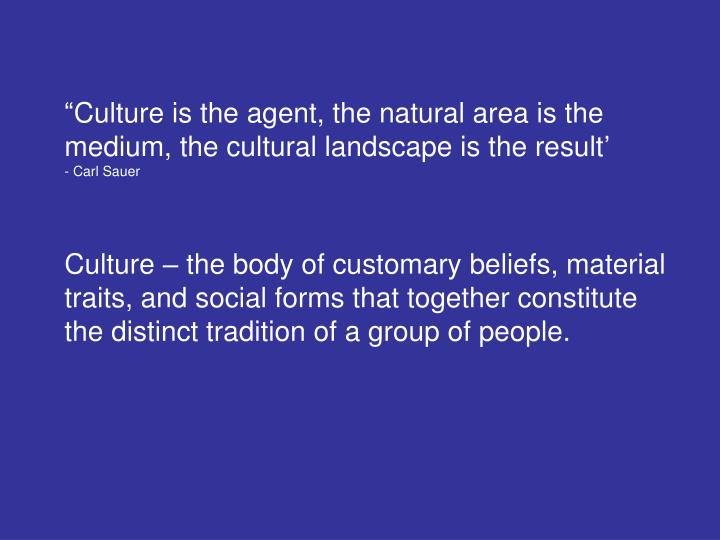 """Culture is the agent, the natural area is the medium, the cultural landscape is the result'"