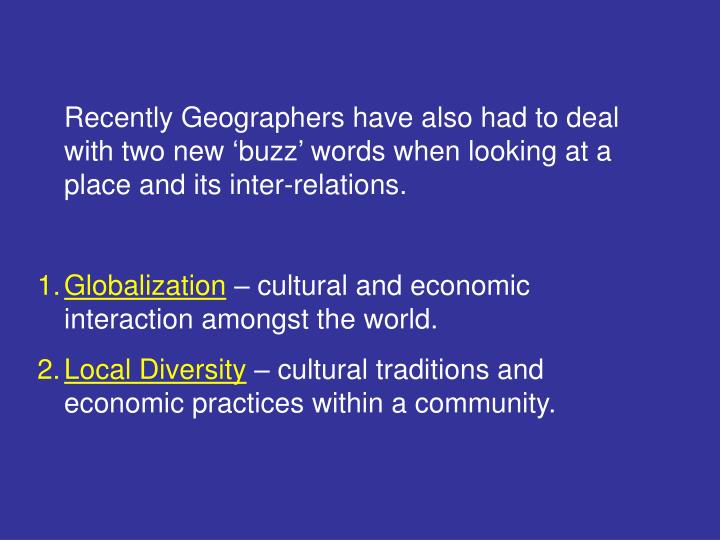 Recently Geographers have also had to deal with two new 'buzz' words when looking at a place and its inter-relations.