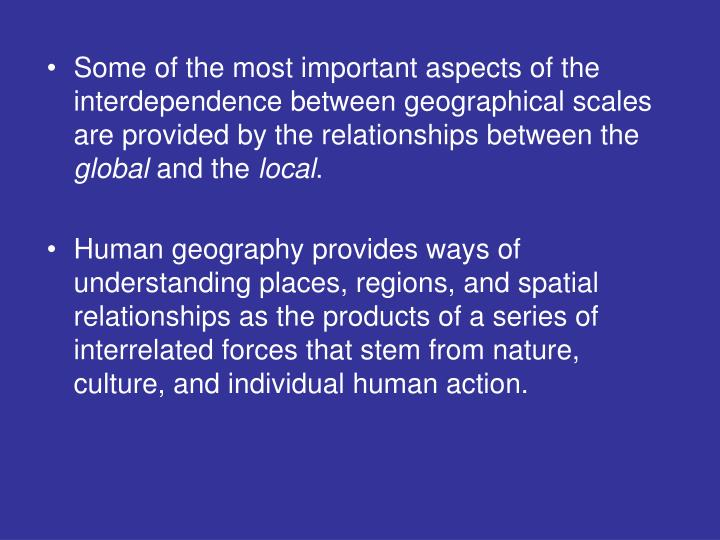 Some of the most important aspects of the interdependence between geographical scales are provided by the relationships between the