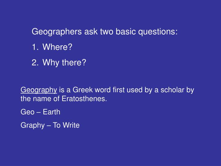 Geographers ask two basic questions: