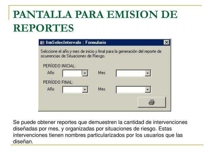 PANTALLA PARA EMISION DE REPORTES