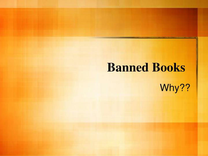 essay on why books should not be banned Should teen books be banned are you in favour of censorship i am a teenager, and i believe that teen books should not be banned first of all.