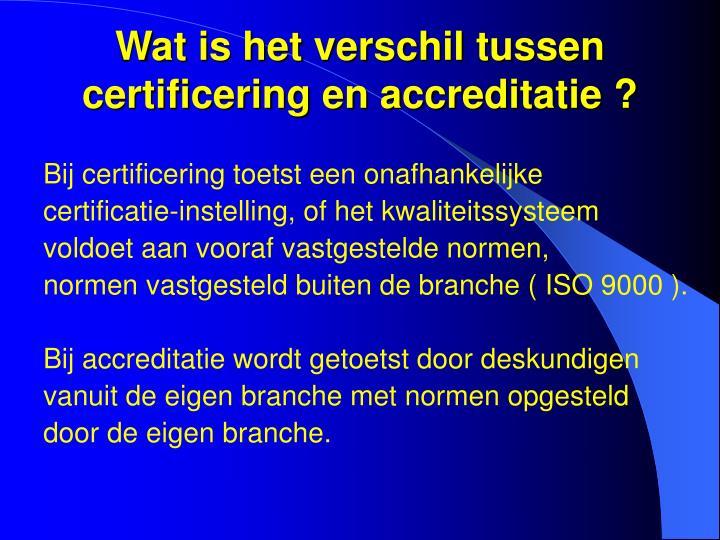 Wat is het verschil tussen certificering en accreditatie ?