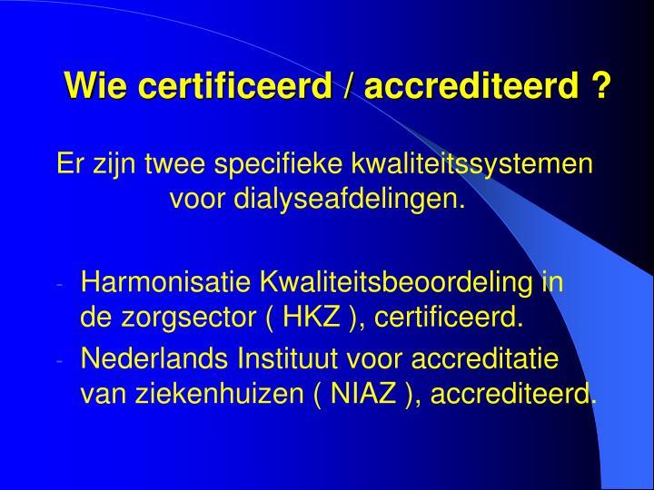 Wie certificeerd / accrediteerd ?
