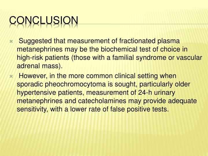 Suggested that measurement of fractionated plasma metanephrines may be the biochemical test of choice in high-risk patients (those with a familial syndrome or vascular adrenal mass).