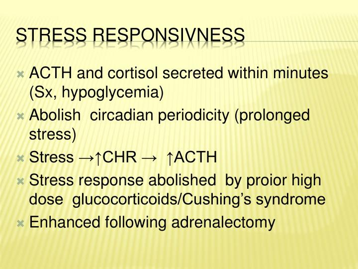 ACTH and cortisol secreted within minutes (Sx, hypoglycemia)