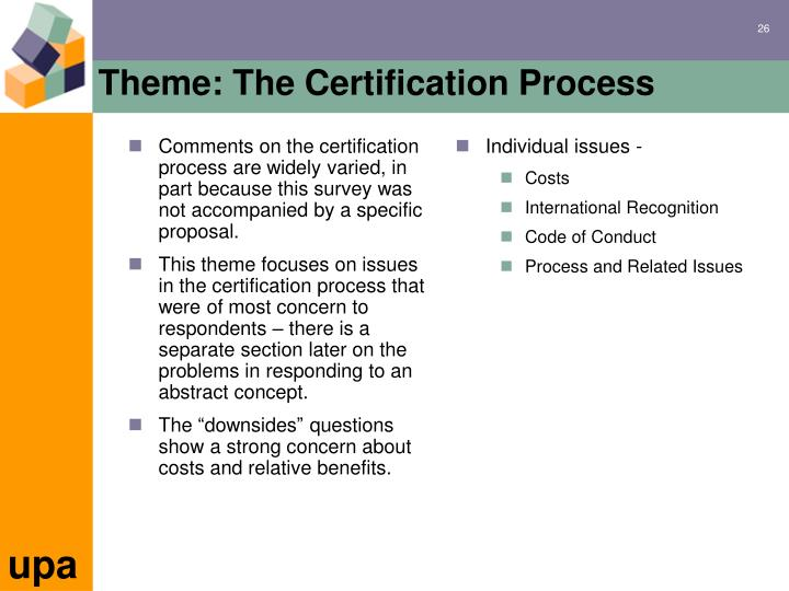 Comments on the certification process are widely varied, in part because this survey was not accompanied by a specific proposal.