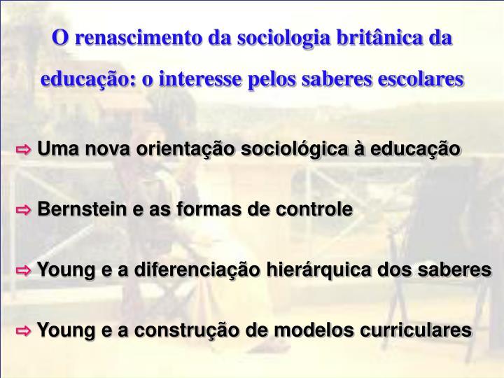 O renascimento da sociologia britânica da educação: o interesse pelos saberes escolares