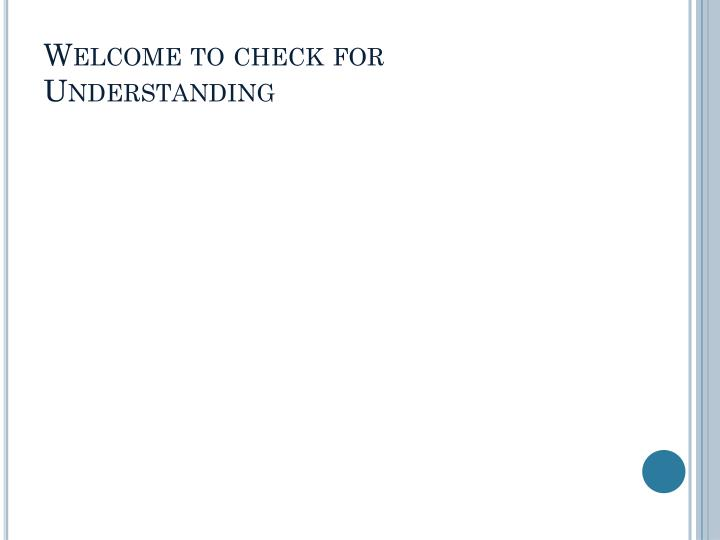 Welcome to check for Understanding