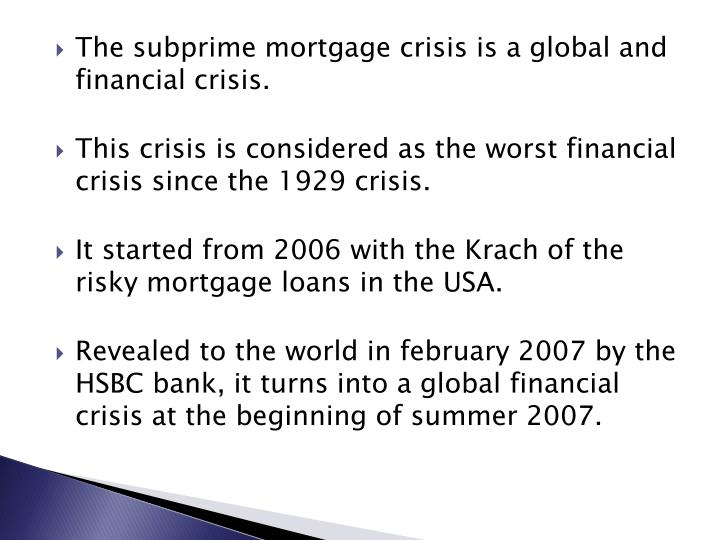 The subprime mortgage crisis is a global and financial crisis.