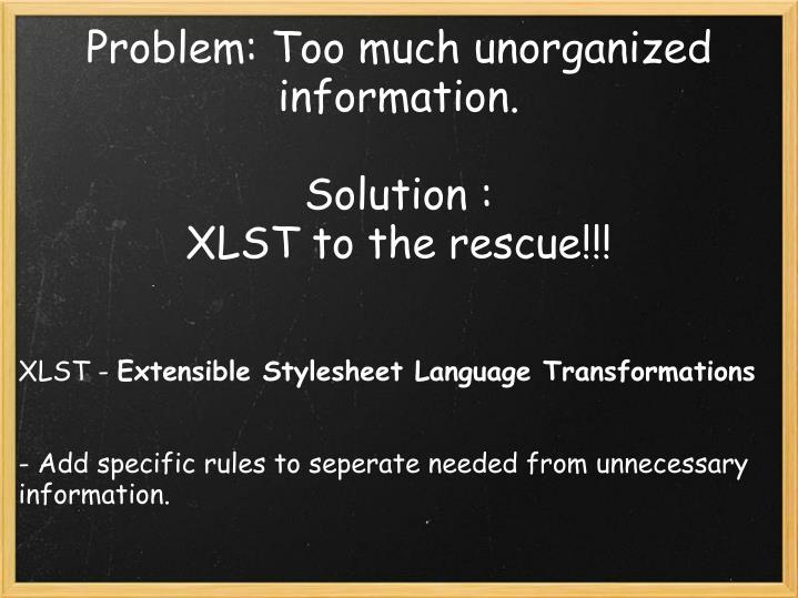 Problem: Too much unorganized information.