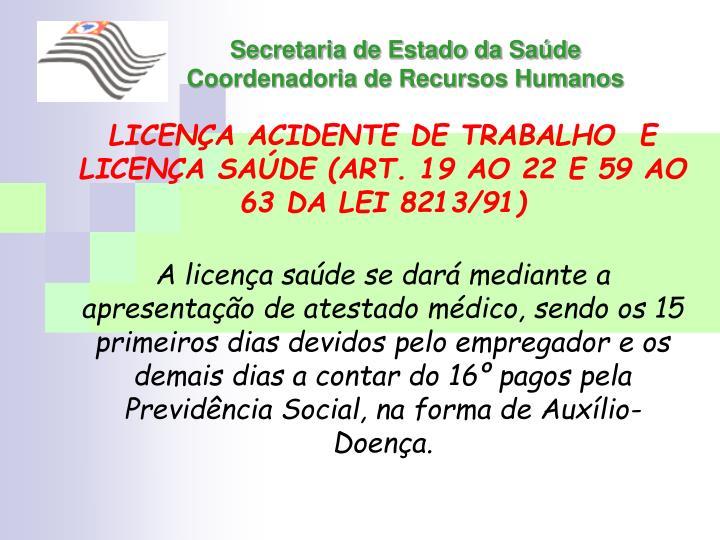 LICENÇA ACIDENTE DE TRABALHO  E LICENÇA SAÚDE (ART. 19 AO 22 E 59 AO 63 DA LEI 8213/91)