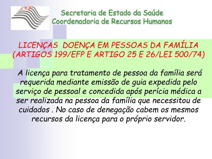 LICENÇAS  DOENÇA EM PESSOAS DA FAMÍLIA (ARTIGOS 199/EFP E ARTIGO 25 E 26/LEI 500/74)