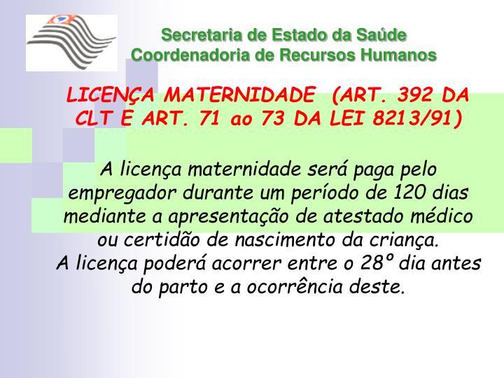 LICENÇA MATERNIDADE  (ART. 392 DA CLT E ART. 71 ao 73 DA LEI 8213/91)